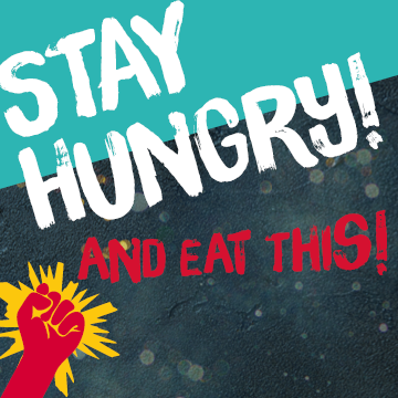 Stay hungry and eat this!